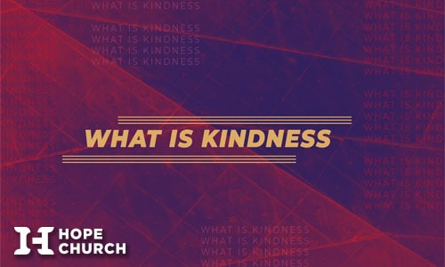 Sermon Placeholder for What is Kindness sermon series. Small thumbnail image.